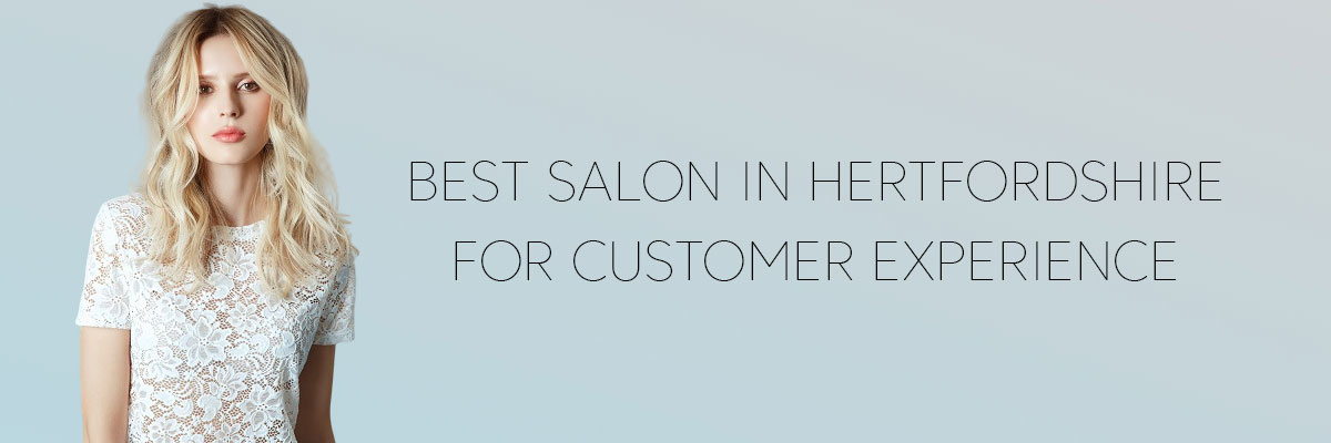 The Best Hertfordshire Hair Salon for Customer Experience!